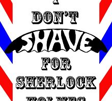I Don't Shave For Sherlock Holmes by Jen  Talley