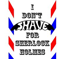 I Don't Shave For Sherlock Holmes Photographic Print