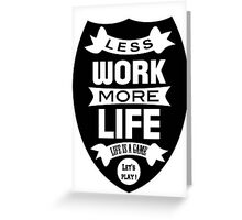 Less work more life Greeting Card