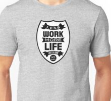 Less work more life Unisex T-Shirt