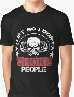 I Lift So I Don't Choke People ! Graphic T-Shirt