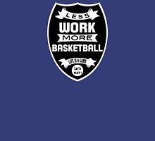 Less work more Basketball Unisex T-Shirt