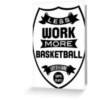 Less work more Basketball Greeting Card
