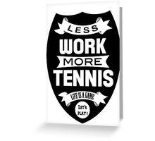 Less work more Tennis Greeting Card