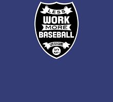 Less work more Baseball Unisex T-Shirt