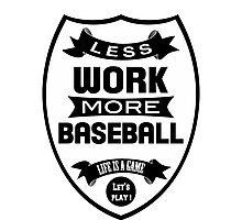 Less work more Baseball Photographic Print