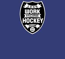 Less work more Hockey Unisex T-Shirt
