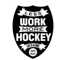 Less work more Hockey Photographic Print