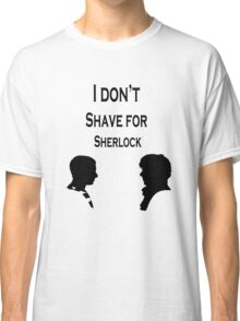 I don't Shave for Sherlock Classic T-Shirt