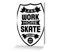 Less work more Skate Greeting Card