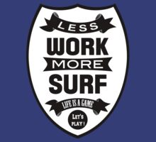 Less work more Surf by WAMTEES