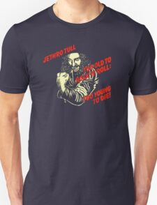 Too Old To Rock N Roll Too Young To Die T-Shirt