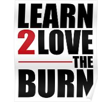 Learn To Love The Burn Poster