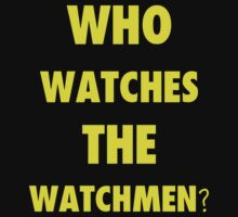 Who Watches The Watchmen ? by Mechan1cal5hdws