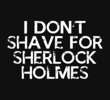I don't shave for Sherlock Holmes  by kilkent