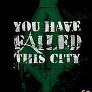 You have failed this city! by Sir-Ibbington