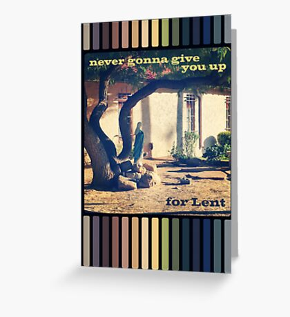 Never Gonna Give You Up For Lent Greeting Card