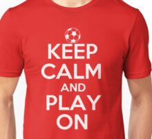 Keep Calm and Play On - Soccer Unisex T-Shirt