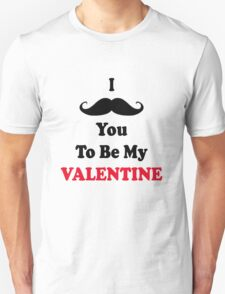 i moustache you to be my valentine :) T-Shirt