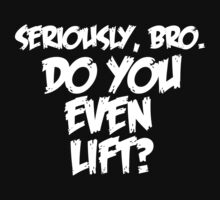Seriously, Bro. by shakeoutfitters