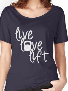 Live, Love, Lift - Kettlebell Women's Relaxed Fit T-Shirt