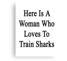 Here Is A Woman Who Loves To Train Sharks  Canvas Print
