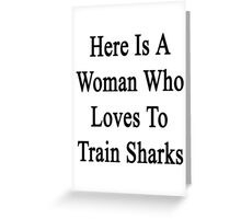 Here Is A Woman Who Loves To Train Sharks  Greeting Card