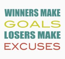 Winners Make Goals Losers Make Excuses by gyenayme