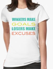 Winners Make Goals Losers Make Excuses Womens Fitted T-Shirt