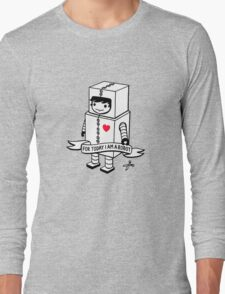 For today I am a robot Long Sleeve T-Shirt
