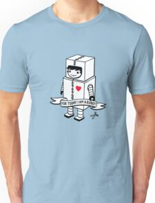 For today I am a robot Unisex T-Shirt