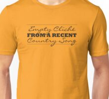 Empty Cliché From a Recent Country Song Unisex T-Shirt