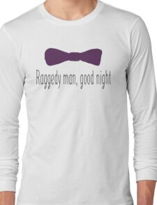 Ragedy man, good night. Long Sleeve T-Shirt