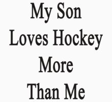 My Son Loves Hockey More Than Me  by supernova23
