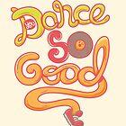 You Dance So Good by SenorAderezo
