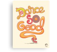 You Dance So Good Canvas Print