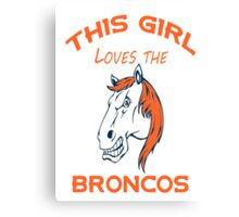 This Girl Loves Broncos  Canvas Print