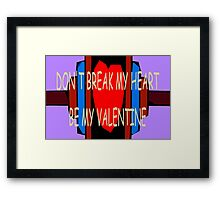 BE MY VALENTINE 6 Framed Print