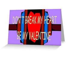BE MY VALENTINE 6 Greeting Card