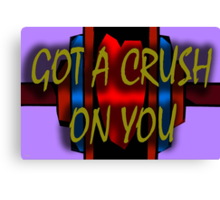 GOT A CRUSH ON YOU Canvas Print