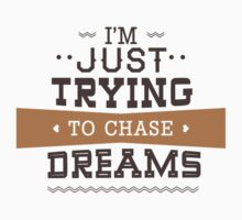 I'm Just Trying To Chase Dreams by BrightDesign