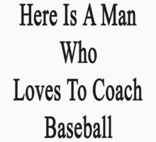 Here Is A Man Who Loves To Coach Baseball  by supernova23