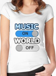 MUSIC : ON, WORLD : OFF Women's Fitted Scoop T-Shirt