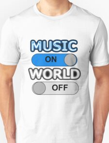 MUSIC : ON, WORLD : OFF Unisex T-Shirt