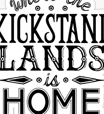 Where the Kickstand Lands is Home - As the Magpie Flies Sticker