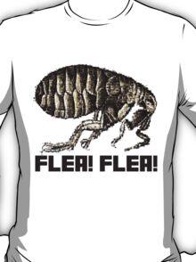 Flea! Flea!  Yeh! T-Shirt