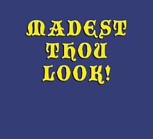 Madest Thou Look Unisex T-Shirt