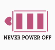 NEVER POWER OFF T-Shirt