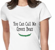 You Can Call Me Green Bean Womens Fitted T-Shirt