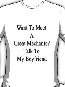 Want To Meet A Great Mechanic? Talk To My Boyfriend  T-Shirt